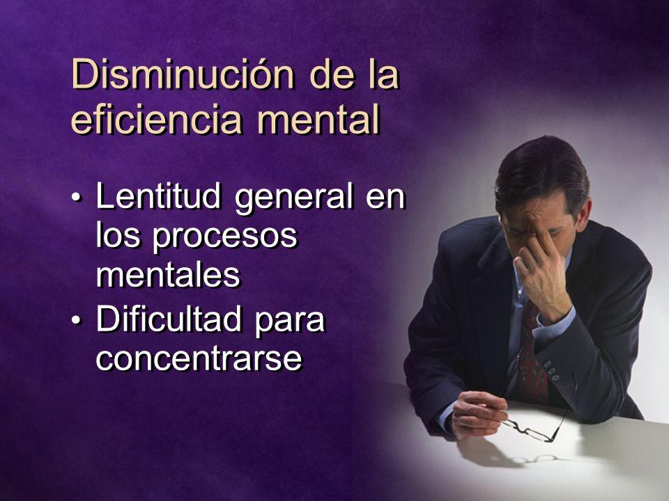 Disminución de la eficiencia mental Lentitud general en los procesos mentales Dificultad para concentrarse Lentitud general en los procesos mentales D