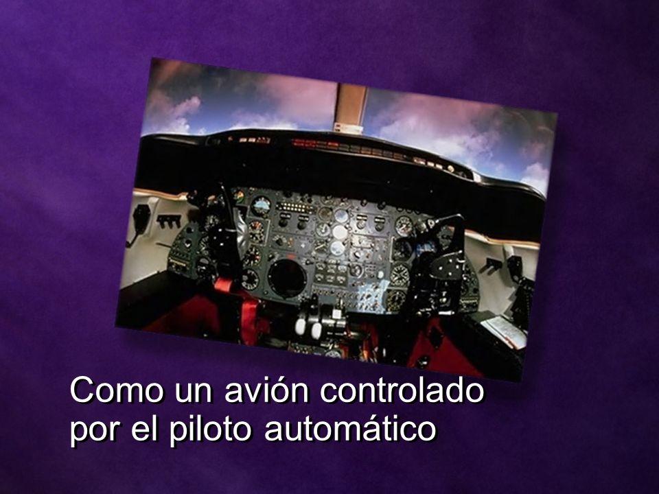 Como un avión controlado por el piloto automático