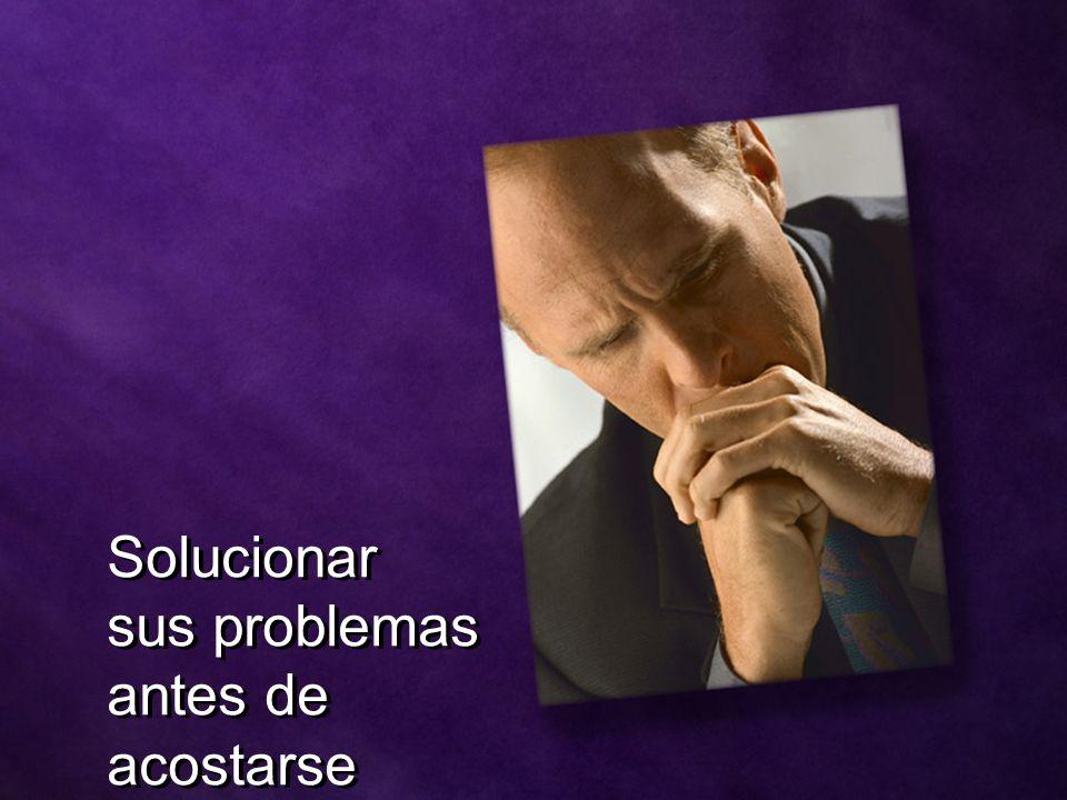 Solucionar sus problemas antes de acostarse