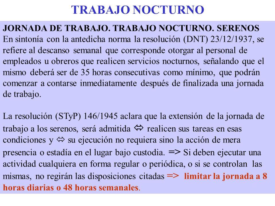 TRABAJO NOCTURNO JORNADA DE TRABAJO. TRABAJO NOCTURNO. SERENOS En sintonía con la antedicha norma la resolución (DNT) 23/12/1937, se refiere al descan