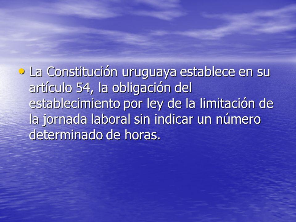 La Constitución uruguaya establece en su artículo 54, la obligación del establecimiento por ley de la limitación de la jornada laboral sin indicar un