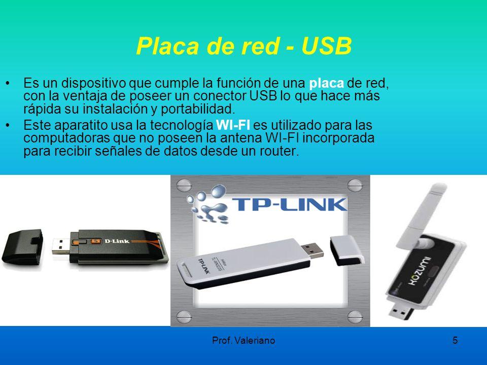 Prof. Valeriano5 Placa de red - USB Es un dispositivo que cumple la función de una placa de red, con la ventaja de poseer un conector USB lo que hace