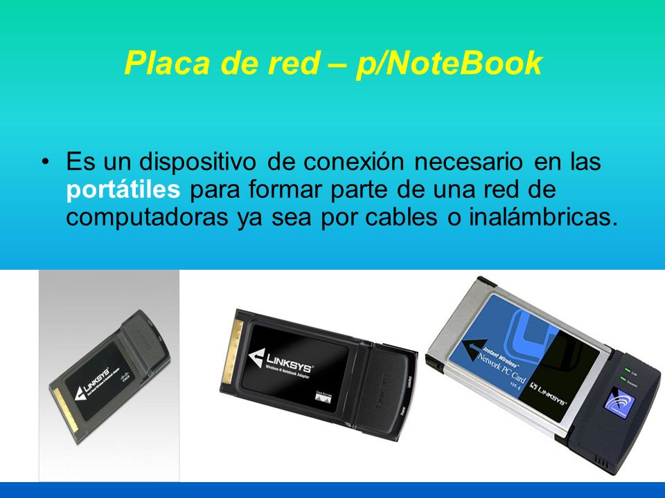 Prof. Valeriano6 Placa de red – p/NoteBook Es un dispositivo de conexión necesario en las portátiles para formar parte de una red de computadoras ya s