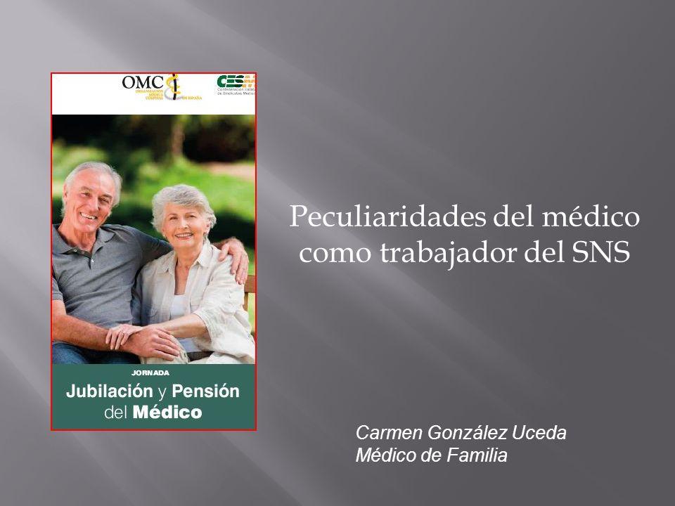 Peculiaridades del médico como trabajador del SNS Carmen González Uceda Médico de Familia