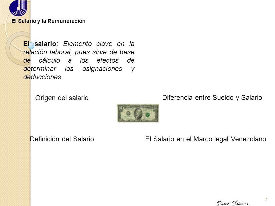 7 Orestes Salerno El Salario y la Remuneración El salario: Elemento clave en la relación laboral, pues sirve de base de cálculo a los efectos de determinar las asignaciones y deducciones.