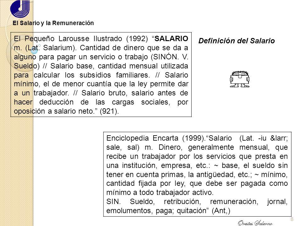 7 Orestes Salerno El Salario y la Remuneración El salario: Elemento clave en la relación laboral, pues sirve de base de cálculo a los efectos de deter