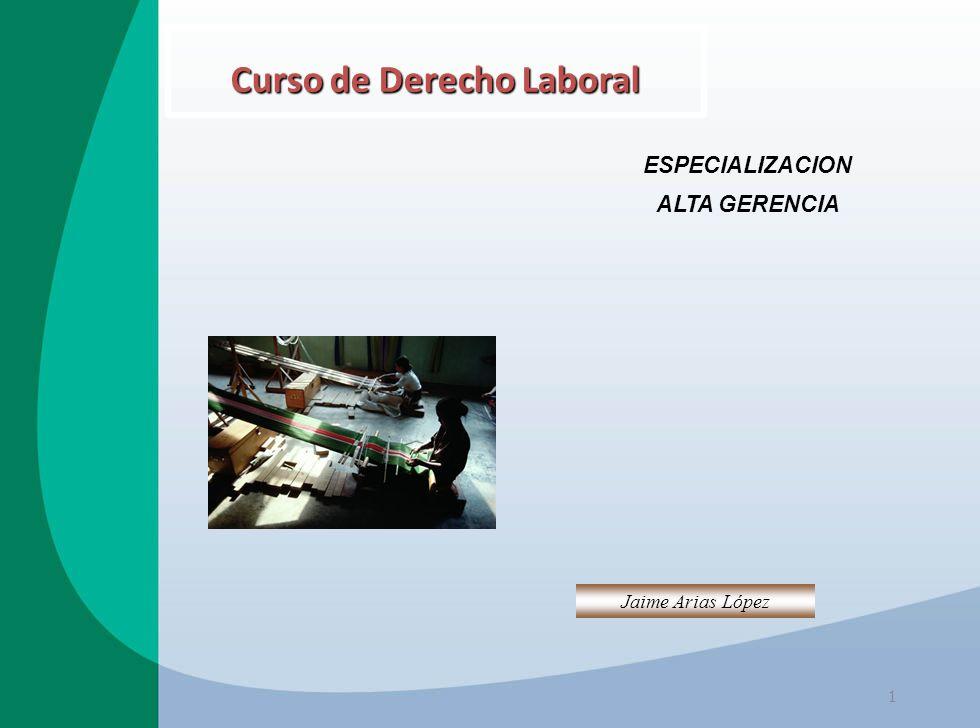 Curso de Derecho Laboral ESPECIALIZACION ALTA GERENCIA 1 Jaime Arias López