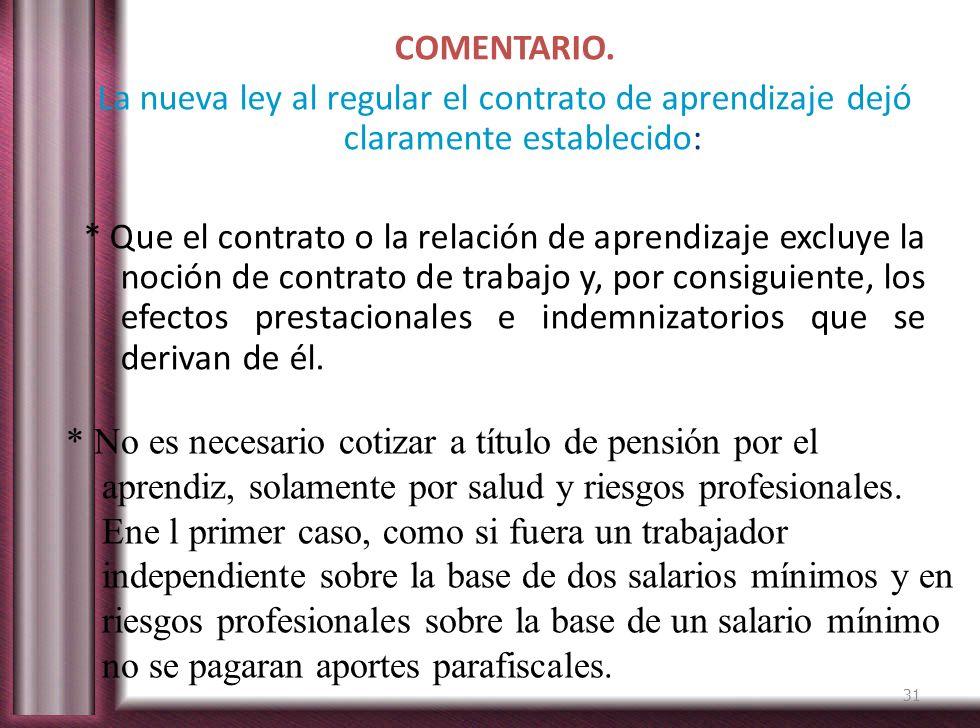 COMENTARIO. La nueva ley al regular el contrato de aprendizaje dejó claramente establecido: * Que el contrato o la relación de aprendizaje excluye la