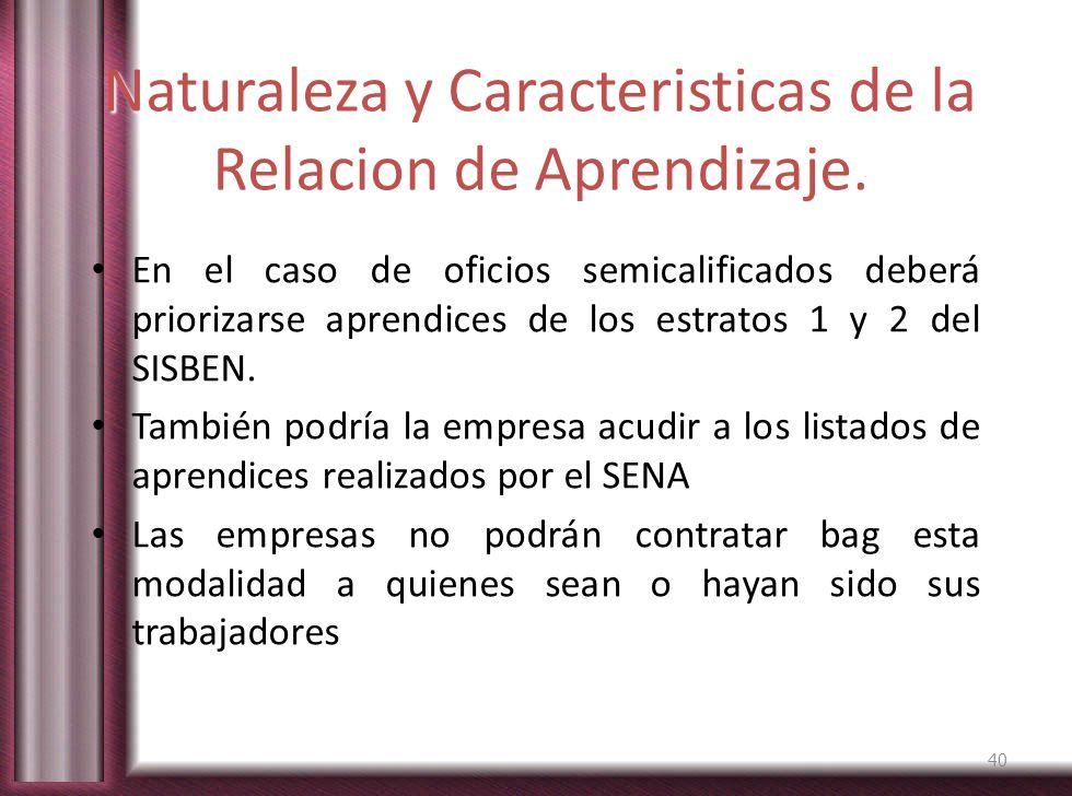 Naturaleza y Caracteristicas de la Relacion de Aprendizaje. En el caso de oficios semicalificados deberá priorizarse aprendices de los estratos 1 y 2