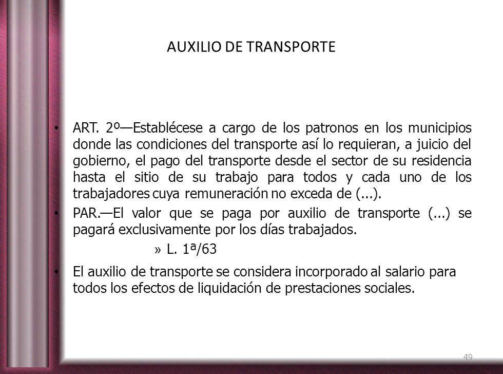 AUXILIO DE TRANSPORTE ART. 2ºEstablécese a cargo de los patronos en los municipios donde las condiciones del transporte así lo requieran, a juicio del