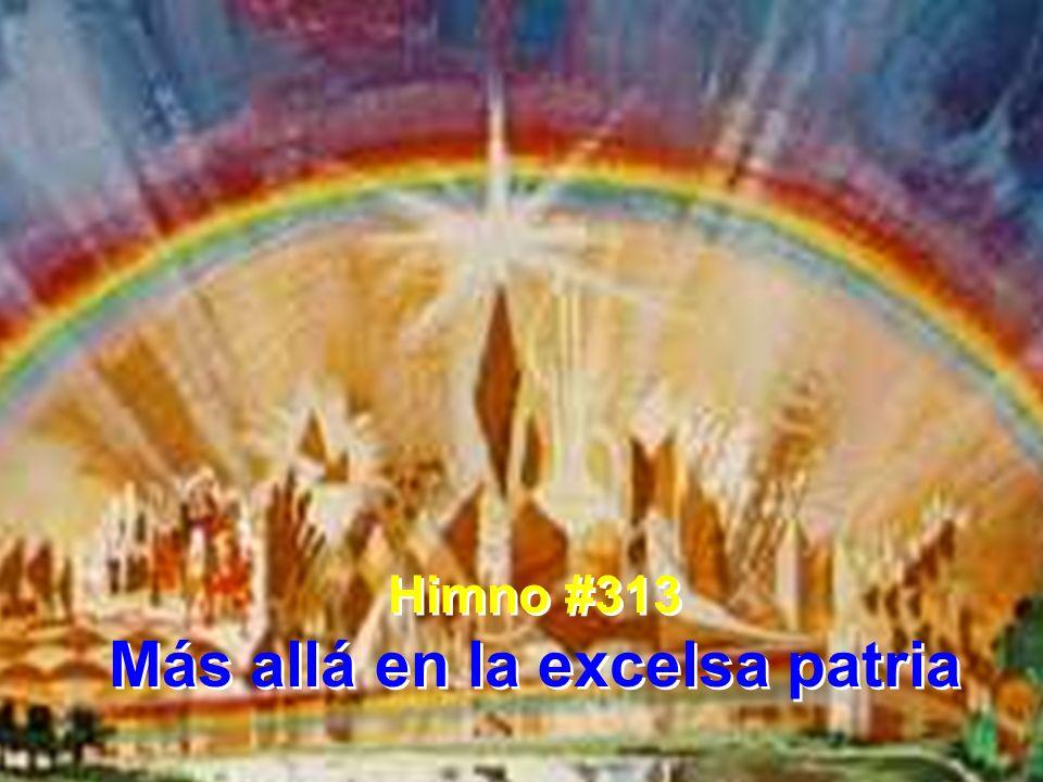 Himno #313 Más allá en la excelsa patria Himno #313 Más allá en la excelsa patria