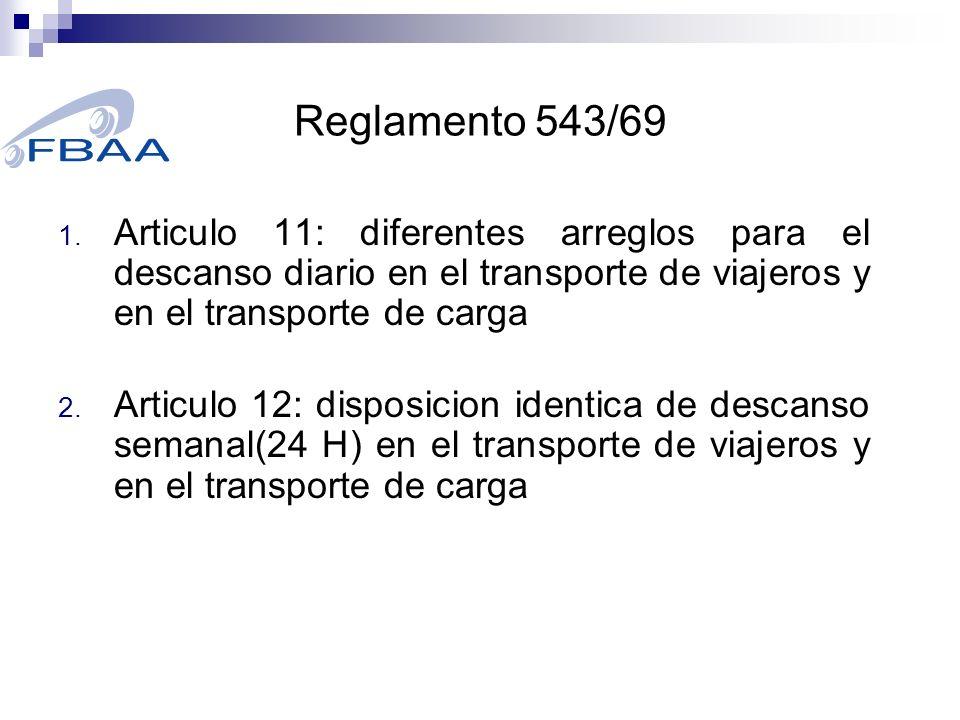 Reglamento 543/69 1. Articulo 11: diferentes arreglos para el descanso diario en el transporte de viajeros y en el transporte de carga 2. Articulo 12: