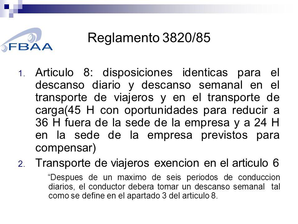 Reglamento 3820/85 Despues de un maximo de seis periodos de conduccion diarios, el conductor debera tomar un descanso semanal tal como se define en el apartado 3 del articulo 8.