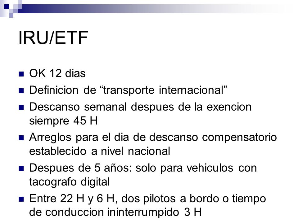 IRU/ETF OK 12 dias Definicion de transporte internacional Descanso semanal despues de la exencion siempre 45 H Arreglos para el dia de descanso compen