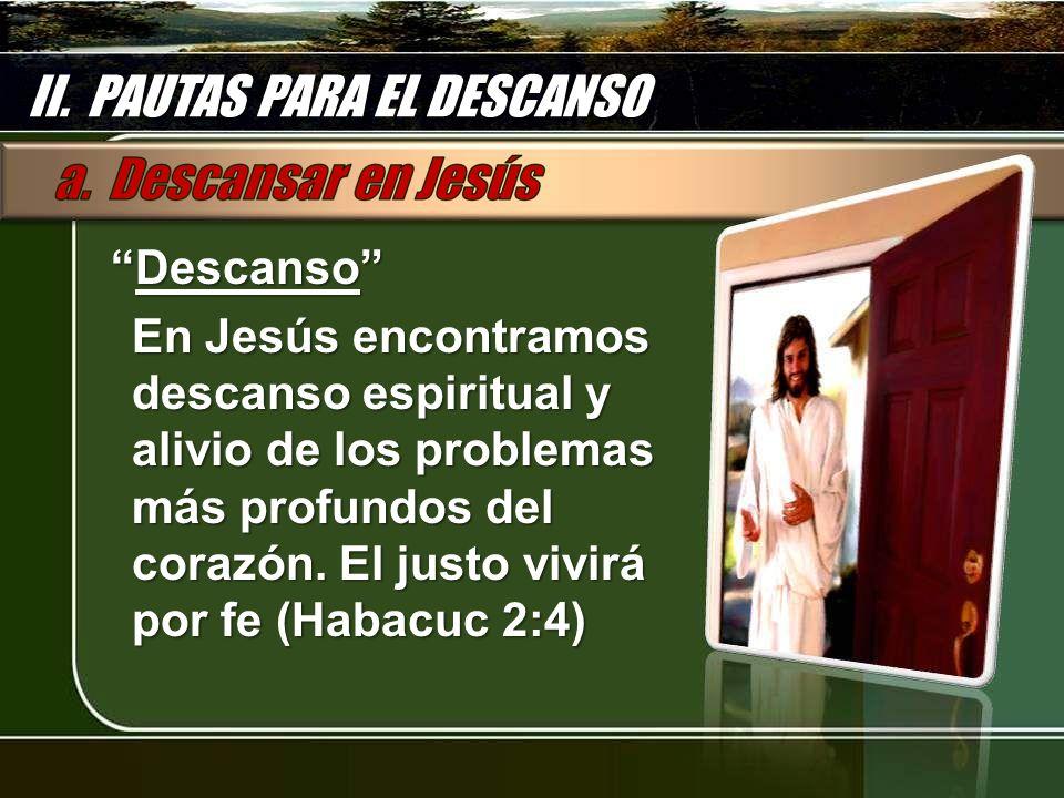 DescansoDescanso En Jesús encontramos descanso espiritual y alivio de los problemas más profundos del corazón. El justo vivirá por fe (Habacuc 2:4) II