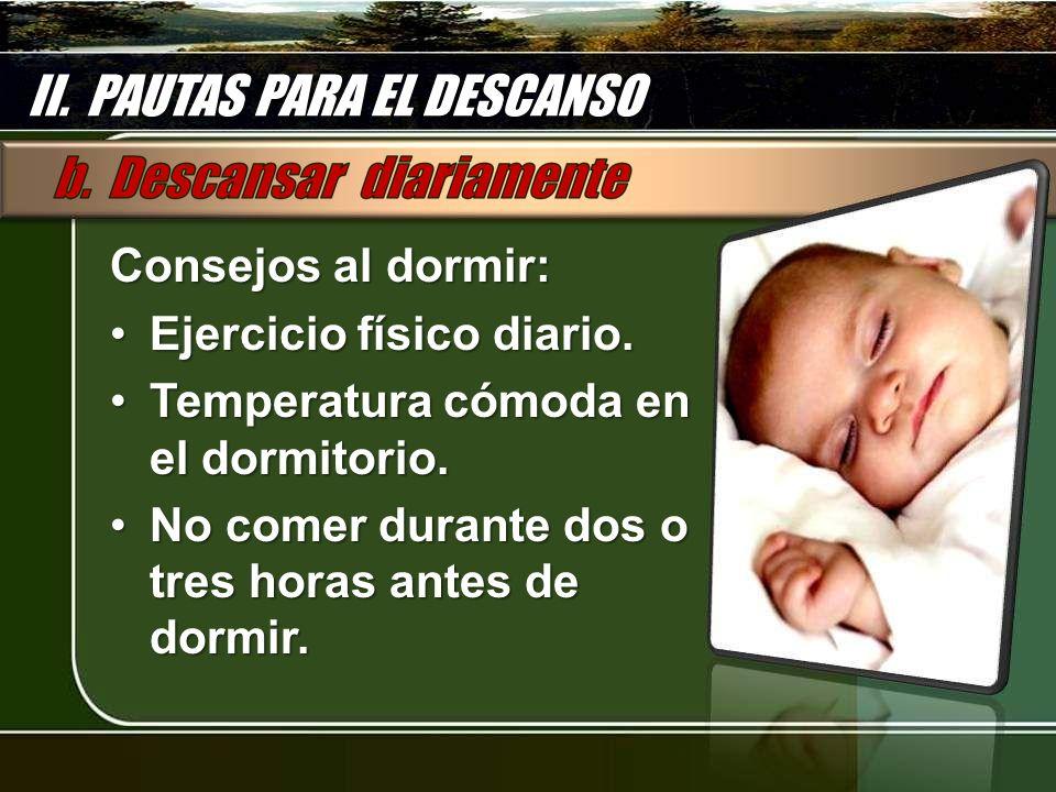 Consejos al dormir: Ejercicio físico diario.Ejercicio físico diario. Temperatura cómoda en el dormitorio.Temperatura cómoda en el dormitorio. No comer