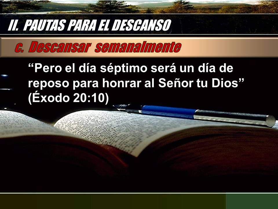 Pero el día séptimo será un día de reposo para honrar al Señor tu Dios (Éxodo 20:10)