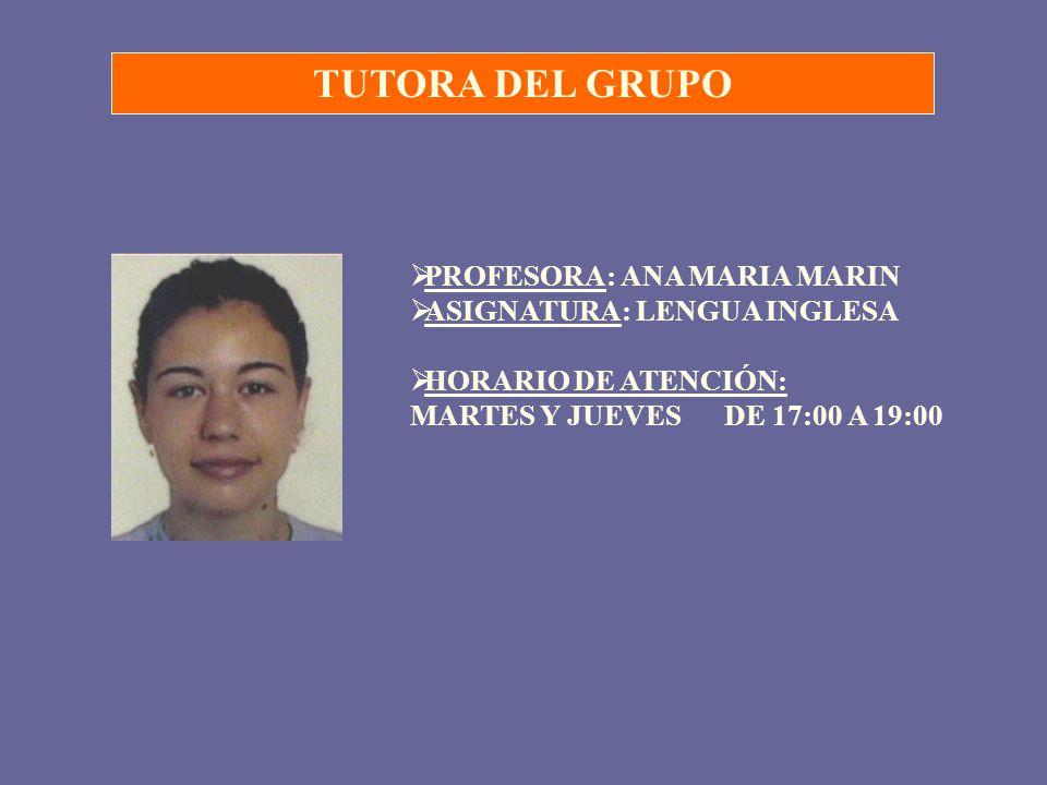 TUTORA DEL GRUPO PROFESORA: ANA MARIA MARIN ASIGNATURA: LENGUA INGLESA HORARIO DE ATENCIÓN: MARTES Y JUEVESDE 17:00 A 19:00