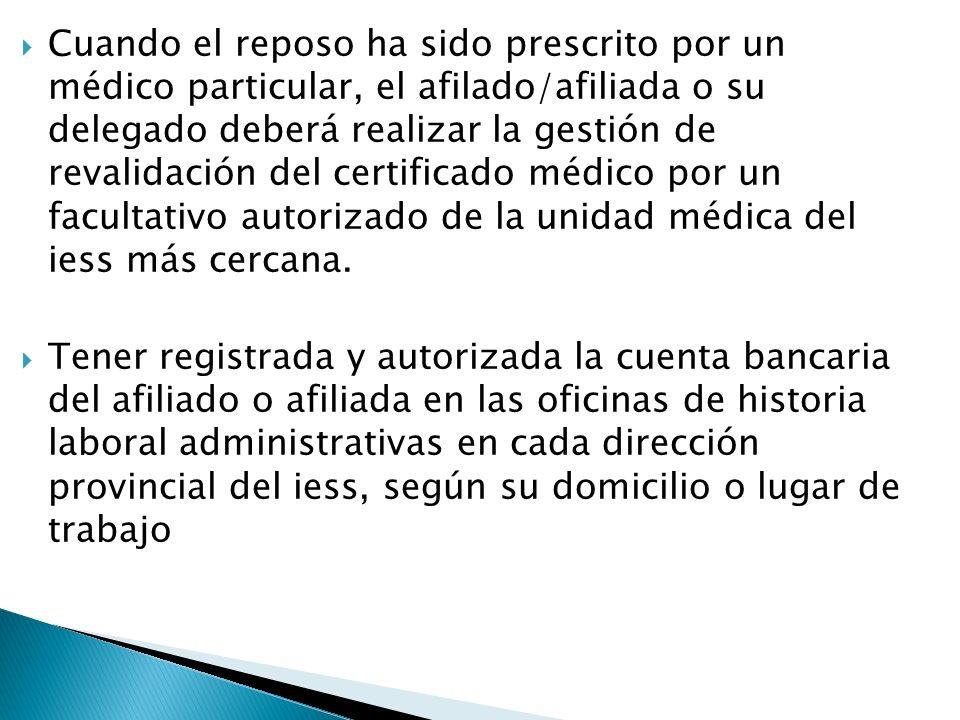 Cuando el reposo ha sido prescrito por un médico particular, el afilado/afiliada o su delegado deberá realizar la gestión de revalidación del certific