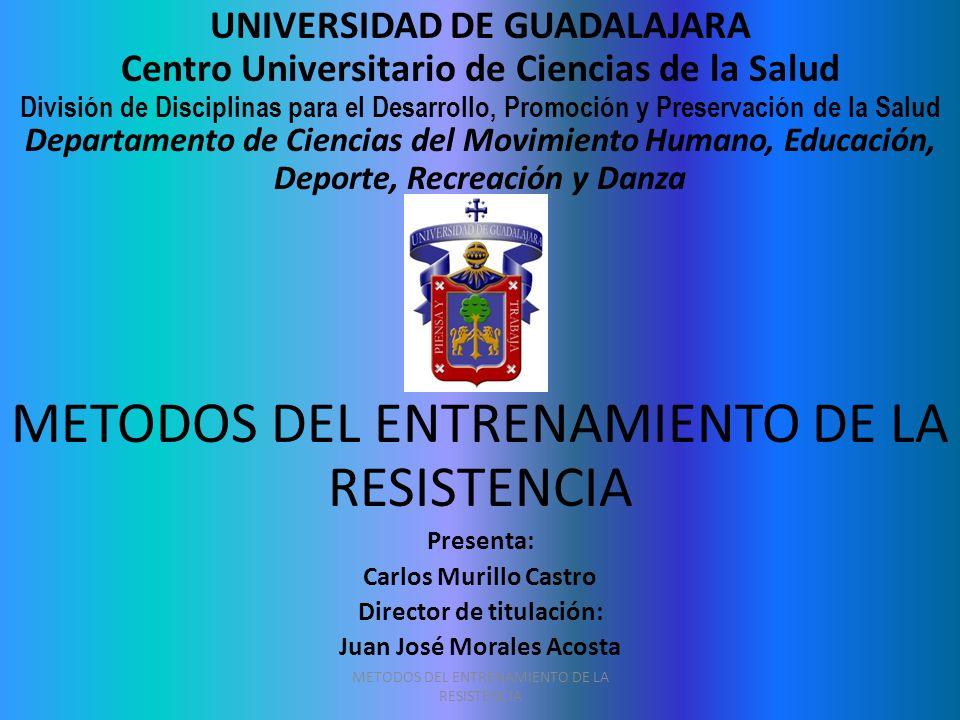METODOS DEL ENTRENAMIENTO DE LA RESISTENCIA UNIVERSIDAD DE GUADALAJARA Centro Universitario de Ciencias de la Salud División de Disciplinas para el De