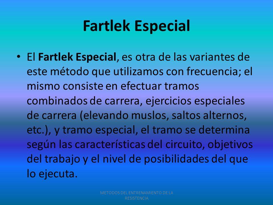 Fartlek Especial El Fartlek Especial, es otra de las variantes de este método que utilizamos con frecuencia; el mismo consiste en efectuar tramos comb
