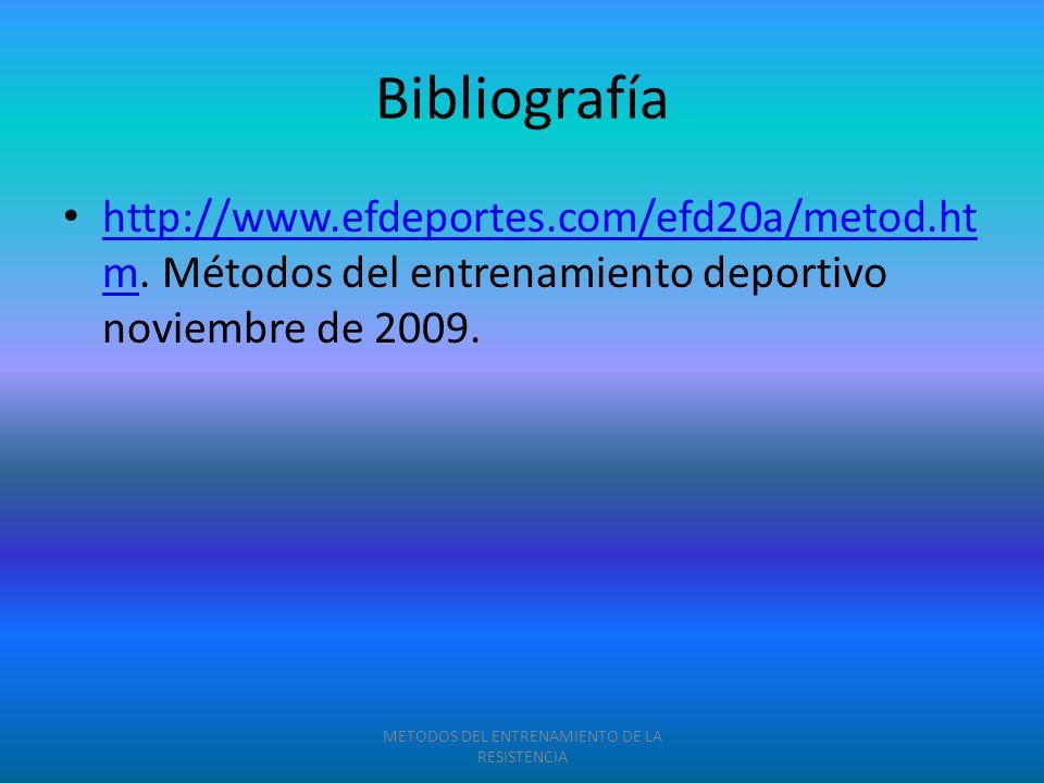 Bibliografía http://www.efdeportes.com/efd20a/metod.ht m. Métodos del entrenamiento deportivo noviembre de 2009. http://www.efdeportes.com/efd20a/meto