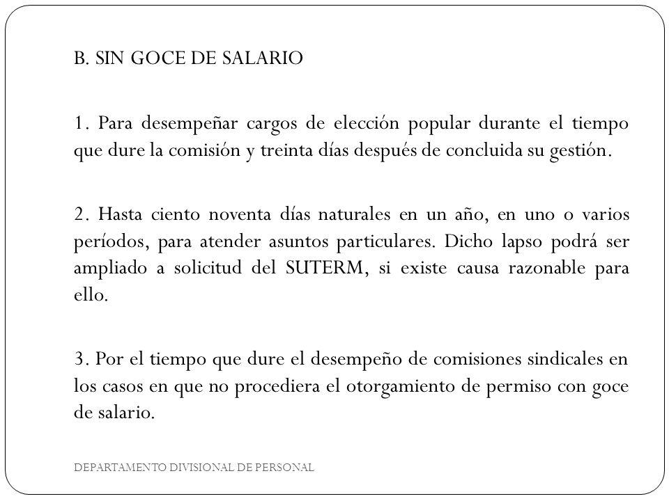 DEPARTAMENTO DIVISIONAL DE PERSONAL B. SIN GOCE DE SALARIO 1. Para desempeñar cargos de elección popular durante el tiempo que dure la comisión y trei