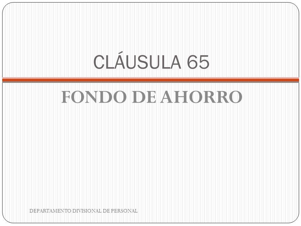 CLÁUSULA 65 FONDO DE AHORRO DEPARTAMENTO DIVISIONAL DE PERSONAL