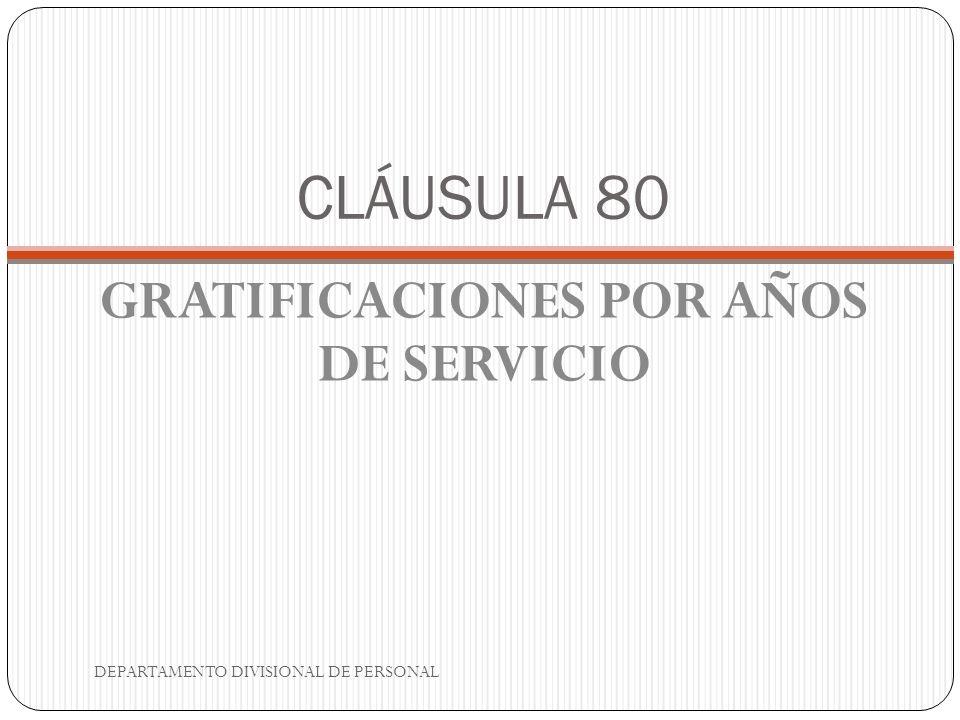 CLÁUSULA 80 GRATIFICACIONES POR AÑOS DE SERVICIO DEPARTAMENTO DIVISIONAL DE PERSONAL