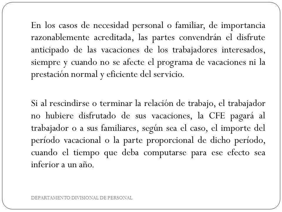 DEPARTAMENTO DIVISIONAL DE PERSONAL En los casos de necesidad personal o familiar, de importancia razonablemente acreditada, las partes convendrán el
