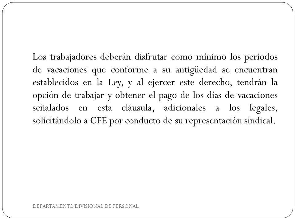 DEPARTAMENTO DIVISIONAL DE PERSONAL Los trabajadores deberán disfrutar como mínimo los períodos de vacaciones que conforme a su antigüedad se encuentr
