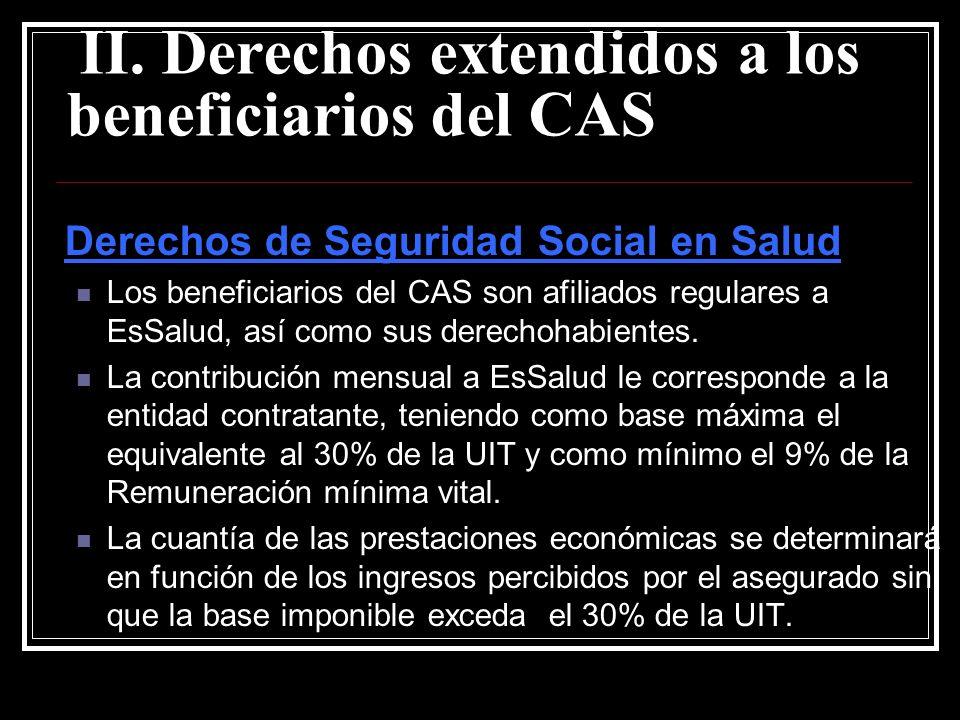 II. Derechos extendidos a los beneficiarios del CAS Derechos de Seguridad Social en Salud Los beneficiarios del CAS son afiliados regulares a EsSalud,