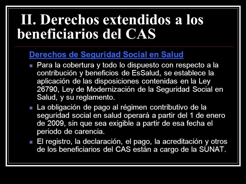 Derechos de Seguridad Social en Salud Para la cobertura y todo lo dispuesto con respecto a la contribución y beneficios de EsSalud, se establece la aplicación de las disposiciones contenidas en la Ley 26790, Ley de Modernización de la Seguridad Social en Salud, y su reglamento.