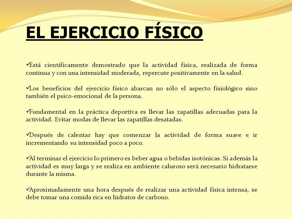 EL EJERCICIO FÍSICO Está científicamente demostrado que la actividad física, realizada de forma continua y con una intensidad moderada, repercute posi
