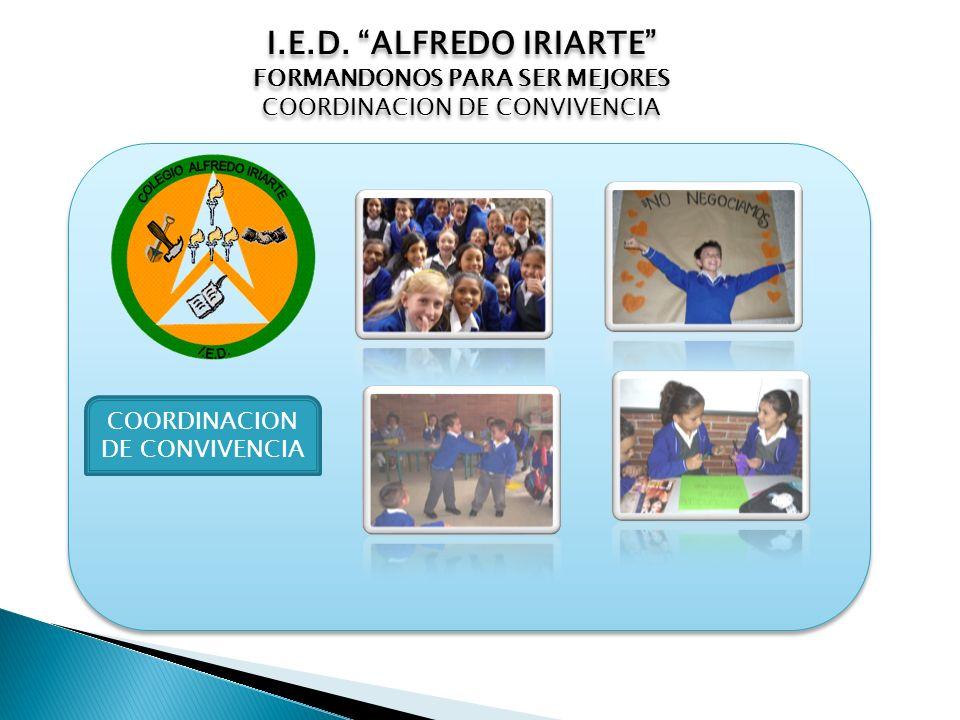 COORDINACION DE CONVIVENCIA I.E.D. ALFREDO IRIARTE FORMANDONOS PARA SER MEJORES COORDINACION DE CONVIVENCIA I.E.D. ALFREDO IRIARTE FORMANDONOS PARA SE