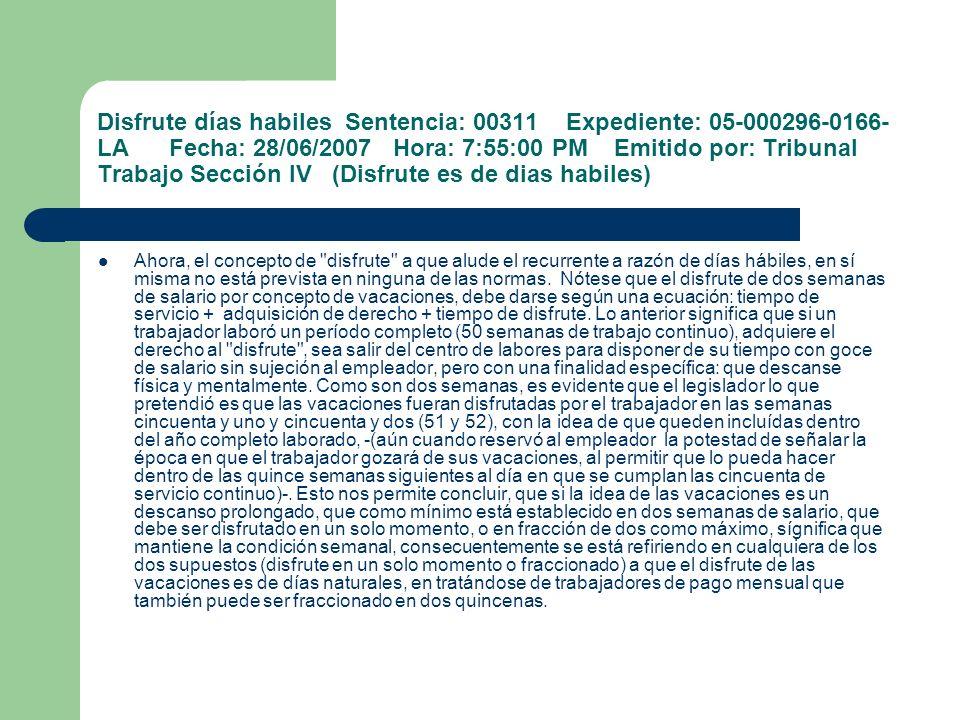 Disfrute días habiles Sentencia: 00311 Expediente: 05-000296-0166- LA Fecha: 28/06/2007 Hora: 7:55:00 PM Emitido por: Tribunal Trabajo Sección IV (Dis
