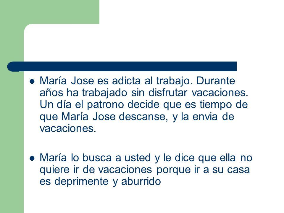 María Jose es adicta al trabajo. Durante años ha trabajado sin disfrutar vacaciones. Un día el patrono decide que es tiempo de que María Jose descanse