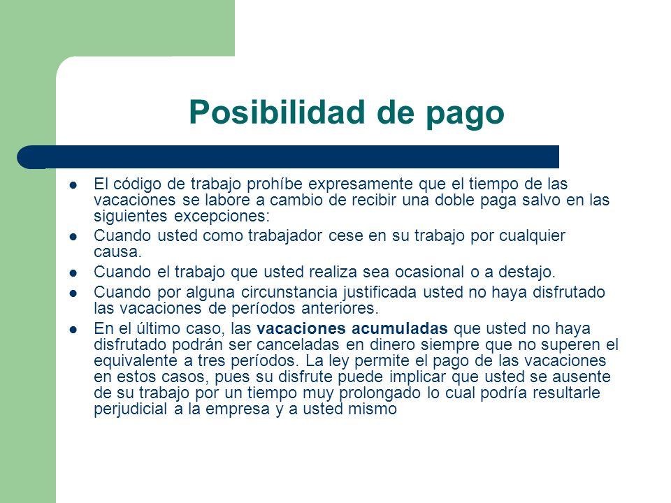 Posibilidad de pago El código de trabajo prohíbe expresamente que el tiempo de las vacaciones se labore a cambio de recibir una doble paga salvo en la