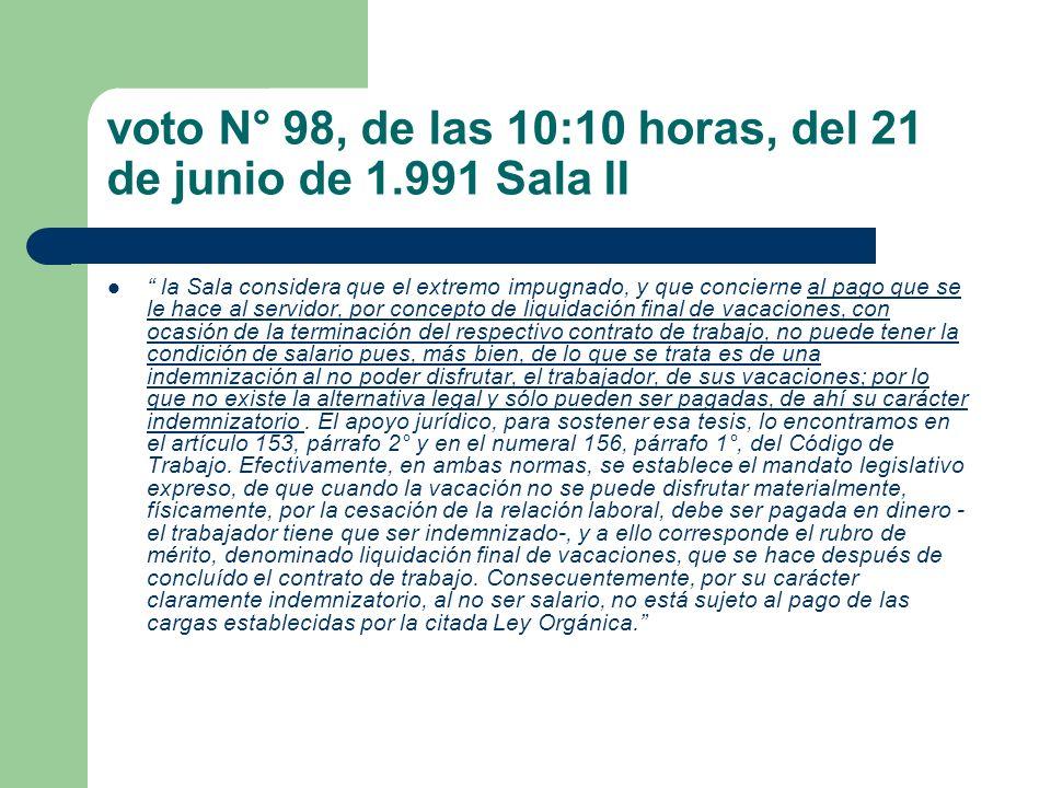 voto N° 98, de las 10:10 horas, del 21 de junio de 1.991 Sala II la Sala considera que el extremo impugnado, y que concierne al pago que se le hace al
