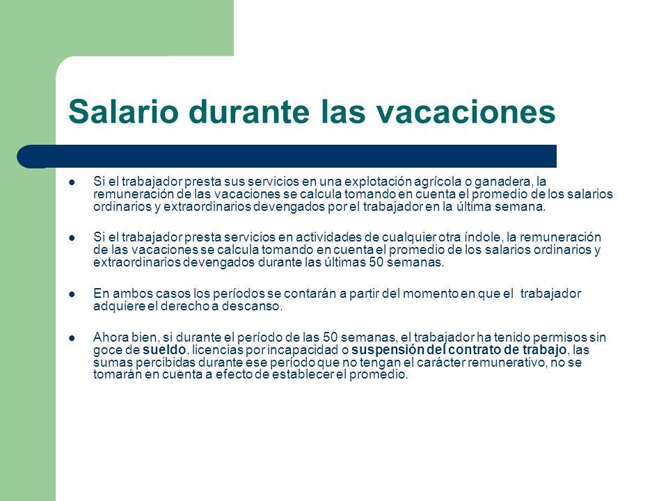 Salario durante las vacaciones Si el trabajador presta sus servicios en una explotación agrícola o ganadera, la remuneración de las vacaciones se calc