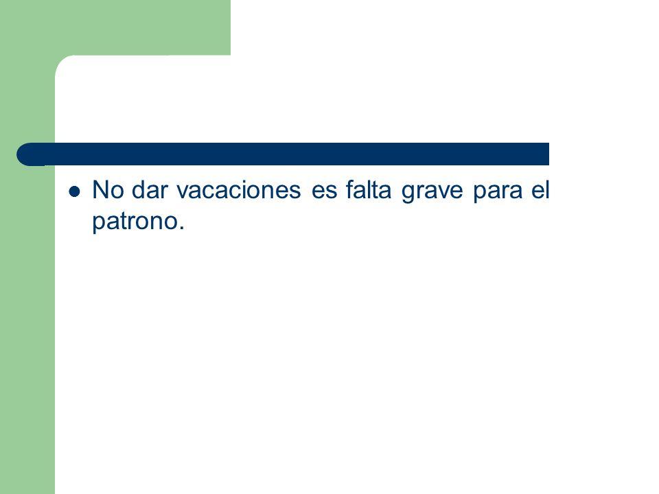 No dar vacaciones es falta grave para el patrono.
