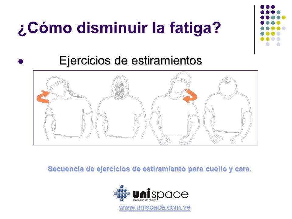 ¿Cómo disminuir la fatiga? Ejercicios de estiramientos Secuencia de ejercicios de estiramiento para cuello y cara. www.unispace.com.ve