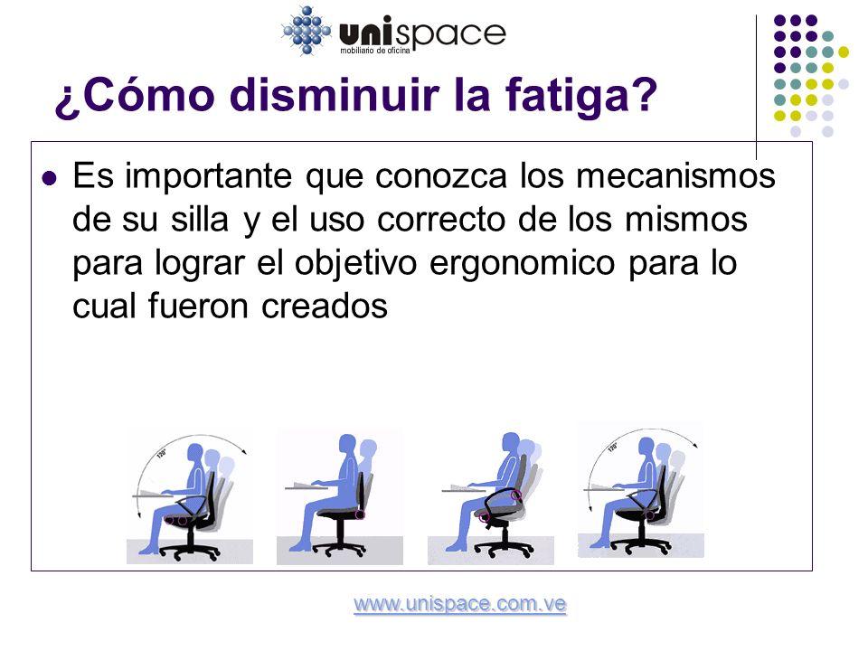 ¿Cómo disminuir la fatiga? Es importante que conozca los mecanismos de su silla y el uso correcto de los mismos para lograr el objetivo ergonomico par