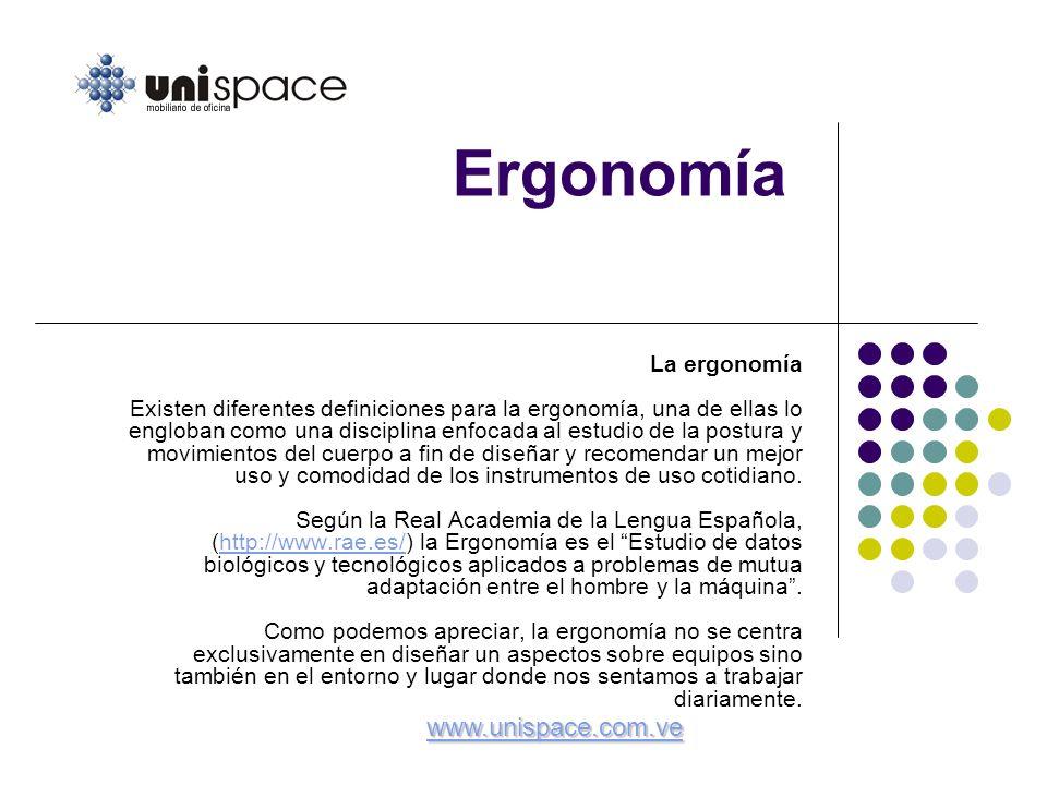 Ergonomía La ergonomía Existen diferentes definiciones para la ergonomía, una de ellas lo engloban como una disciplina enfocada al estudio de la postu
