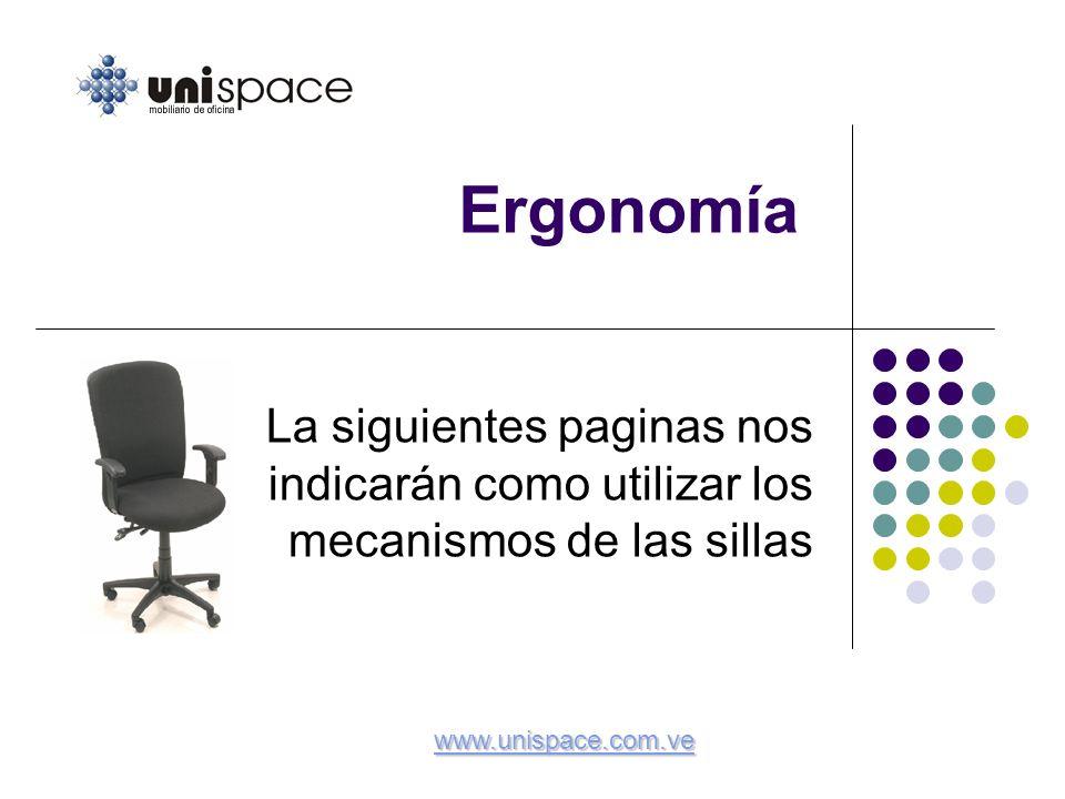 Ergonomía La siguientes paginas nos indicarán como utilizar los mecanismos de las sillas www.unispace.com.ve