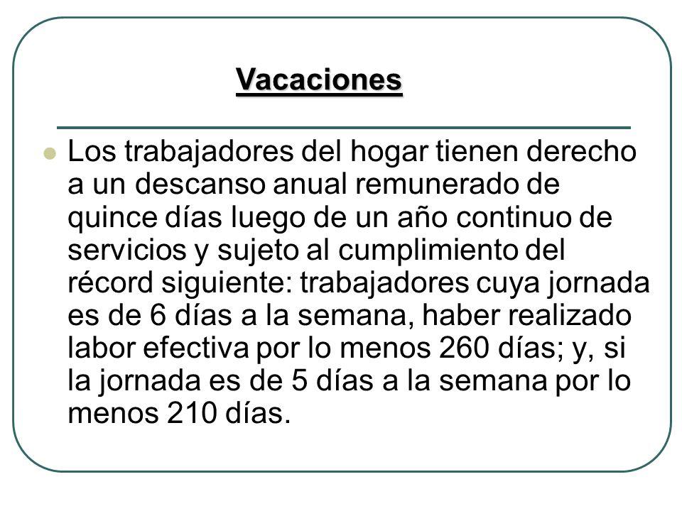 Gratificaciones Los trabajadores del hogar tienen derecho a una gratificación por Fiestas Patrias y a otra por Navidad.