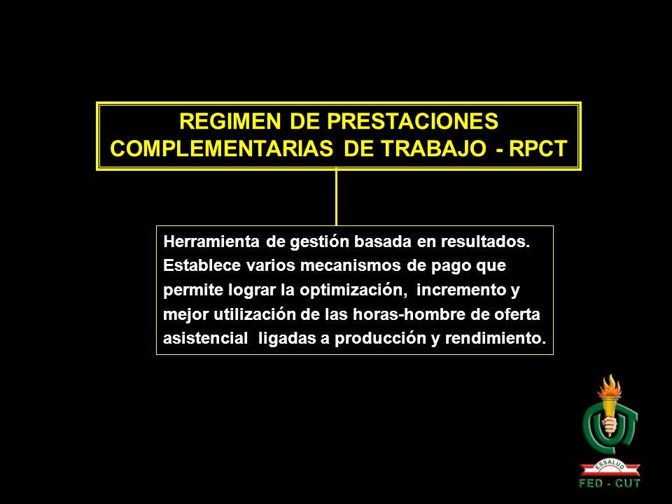 REGIMEN DE PRESTACIONES COMPLEMENTARIAS DE TRABAJO - RPCT Herramienta de gestión basada en resultados. Establece varios mecanismos de pago que permite