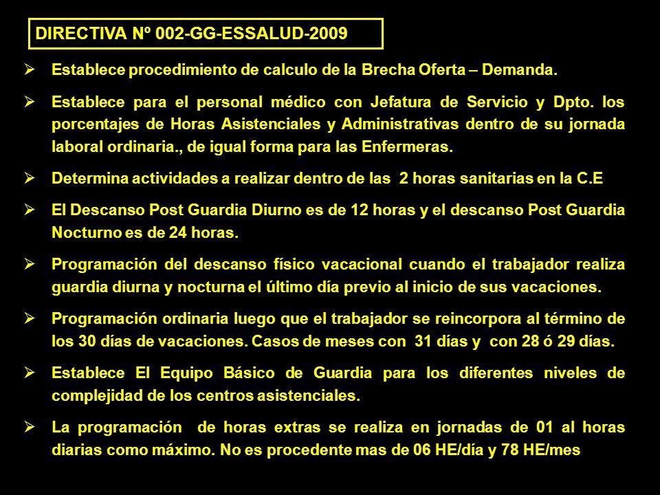 DIRECTIVA Nº 002-GG-ESSALUD-2009 Establece procedimiento de calculo de la Brecha Oferta – Demanda. Establece para el personal médico con Jefatura de S