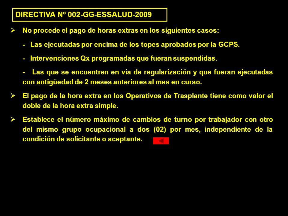 DIRECTIVA Nº 002-GG-ESSALUD-2009 No procede el pago de horas extras en los siguientes casos: - Las ejecutadas por encima de los topes aprobados por la
