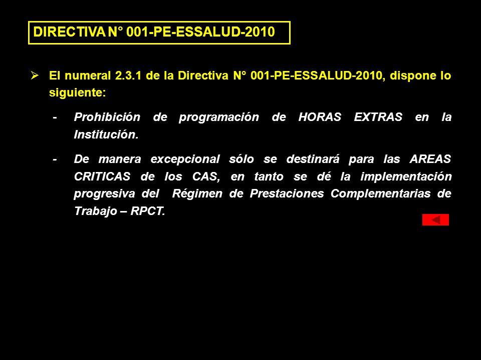 El numeral 2.3.1 de la Directiva N° 001-PE-ESSALUD-2010, dispone lo siguiente: - Prohibición de programación de HORAS EXTRAS en la Institución. -De ma